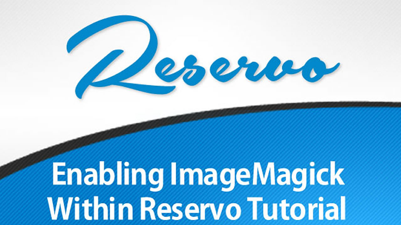 Enabling ImageMagick Within Reservo Tutorial
